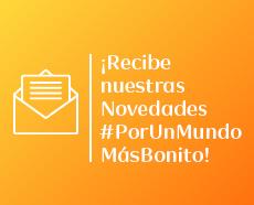 ¡Recibe nuestras novedades #PorUnMundoMásBonito!